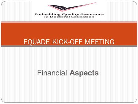 Financial Aspects EQUADE KICK-OFF MEETING. EU - REGULATIONS SPECIAL CONDITIONS Financing the Action (Article I.4) - Annex II – Estimated budget - Maximum.