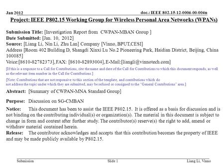Doc.: IEEE 802.15-12-0006-00-004n Submission Jan 2012 Liang Li, Vinno Slide 1 Project: IEEE P802.15 Working Group for Wireless Personal Area Networks (WPANs)