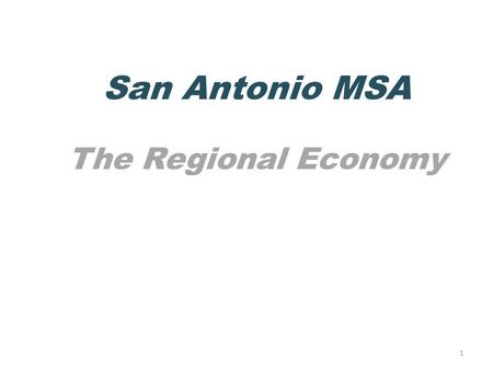 1 San Antonio MSA The Regional Economy. Manufacturing is a strong employer in the region San Antonio MSA (Metropolitan Statistical Area)= Atascosa, Bandera,
