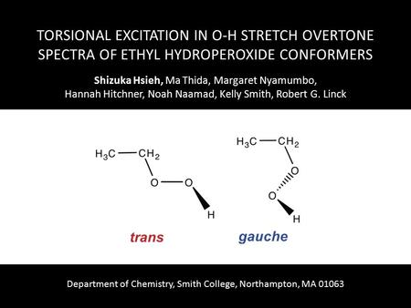 TORSIONAL EXCITATION IN O-H STRETCH OVERTONE SPECTRA OF ETHYL HYDROPEROXIDE CONFORMERS Shizuka Hsieh, Ma Thida, Margaret Nyamumbo, Hannah Hitchner, Noah.