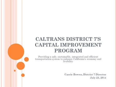 CALTRANS DISTRICT 7'S CAPITAL IMPROVEMENT PROGRAM Providing a safe, sustainable, integrated and efficient transportation system to enhance California's.