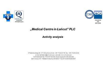 """Medical Centre in Łańcut"" PLC Activity analysis 5 Paderewskiego St., 37-100 Łańcut, phone. +48 17 224 01 00, fax. +48 17 225 23 02"