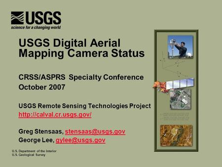 U.S. Department of the Interior U.S. Geological Survey USGS Digital Aerial Mapping Camera Status CRSS/ASPRS Specialty Conference October 2007 USGS Remote.