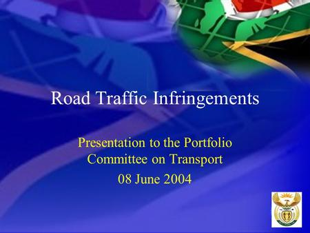 Road Traffic Infringements Presentation to the Portfolio Committee on Transport 08 June 2004.