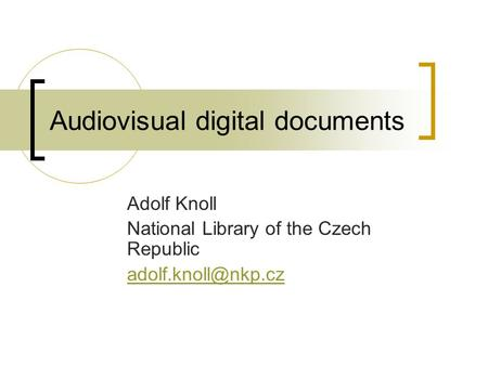 Audiovisual digital documents Adolf Knoll National Library of the Czech Republic