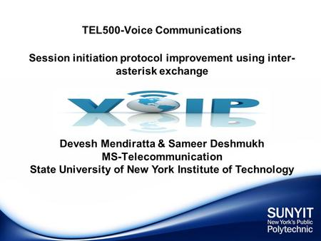 TEL500-Voice Communications Session initiation protocol improvement using inter- asterisk exchange Devesh Mendiratta & Sameer Deshmukh MS-Telecommunication.