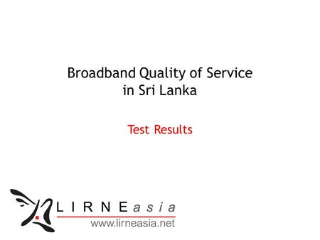 Broadband Quality of Service in Sri Lanka Test Results.