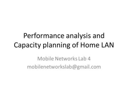 Performance analysis and Capacity planning of Home LAN Mobile Networks Lab 4