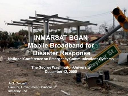 1 GRT INMARSAT BGAN Mobile Broadband for Disaster Response National Conference on Emergency Communications Systems The George Washington University December.