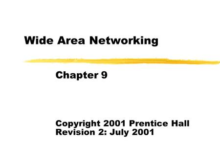 Wide Area Networking Chapter 9 Copyright 2001 Prentice Hall Revision 2: July 2001.