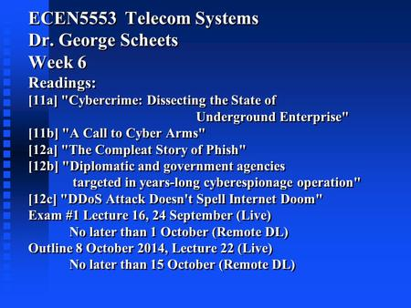 ECEN5553 Telecom Systems Dr. George Scheets Week 6 Readings: [11a] <strong>Cybercrime</strong>: Dissecting the State of Underground Enterprise [11b] A Call to Cyber.