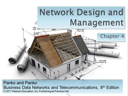 Chapter 4 Panko and Panko Business Data Networks and Telecommunications, 8 th Edition © 2011 Pearson Education, Inc. Publishing as Prentice Hall Panko.