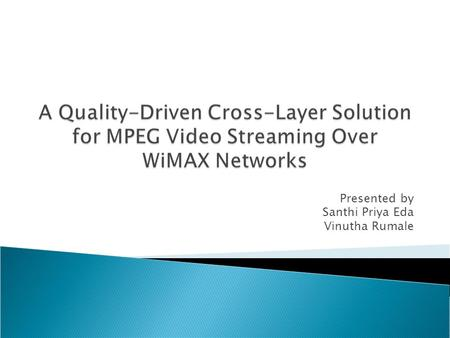 Presented by Santhi Priya Eda Vinutha Rumale.  Introduction  Approaches  Video Streaming Traffic Model  QOS in WiMAX  Video Traffic Classification.