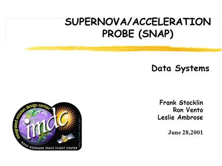 Frank Stocklin Ron Vento Leslie Ambrose June 28,2001 SUPERNOVA/ACCELERATION PROBE (SNAP) Data Systems.