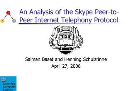 An Analysis of the Skype Peer-to- Peer Internet Telephony Protocol Salman Baset and Henning Schulzrinne April 27, 2006.