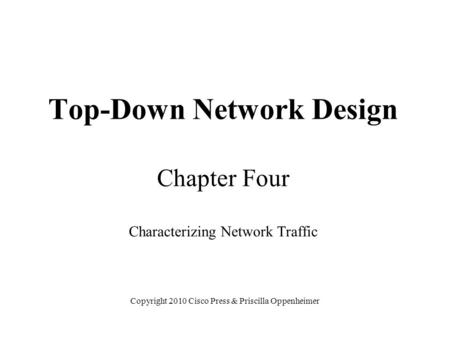 Top-Down Network Design Chapter Four Characterizing Network Traffic Copyright 2010 Cisco Press & Priscilla Oppenheimer.