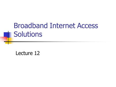 Broadband Internet Access Solutions Lecture 12. Definition Broadband can be defined as transferring multiple channels of (data) over a single link. A.