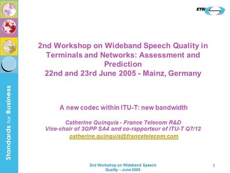 2nd Workshop on Wideband Speech Quality - June 2005 1 2nd Workshop on Wideband Speech Quality in Terminals and Networks: Assessment and Prediction 22nd.