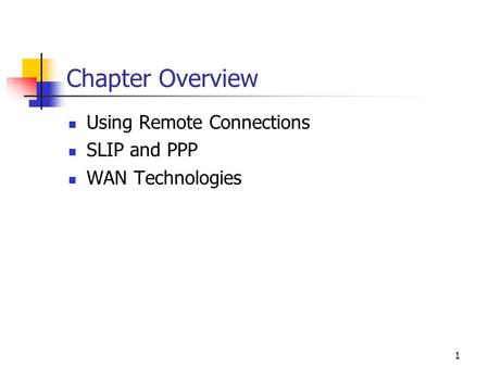 1 Chapter Overview Using Remote Connections SLIP and PPP WAN Technologies.