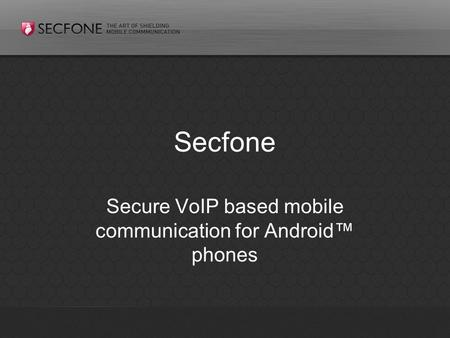 Secfone Secure VoIP based mobile communication for Android™ phones.