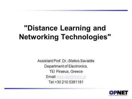 Distance Learning and Networking Technologies Assistant Prof. Dr.-Stelios Savaidis Department of Electronics, TEI Piraeus, Greece