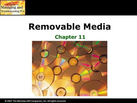 © 2007 The McGraw-Hill Companies, Inc. All rights reserved Removable Media Chapter 11.