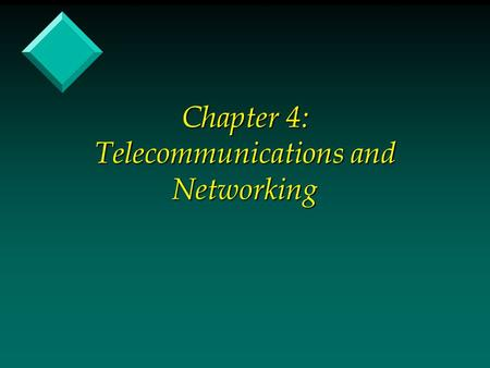 Chapter 4: Telecommunications and Networking. Telecommunications & Networking v Telecommunications - communications (both voice and data) at a distance.
