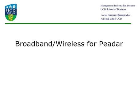 <strong>Broadband</strong>/Wireless for Peadar Transmission Theory What happens between the time that a signal begins to propagate down a wire and the time that it reaches.