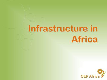 Infrastructure in Africa. ICT Indicators from ITU 2007  Main telephone lines – 3.77/100 people  Mobile subscribers – 27.48/100 people  Internet.