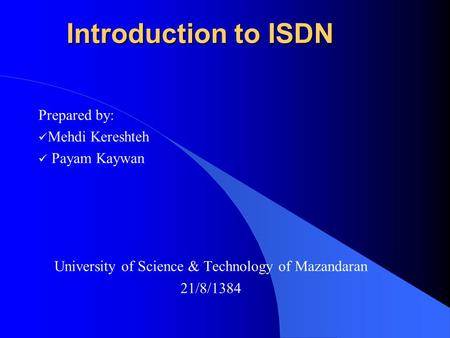 Introduction to ISDN Prepared by: Mehdi Kereshteh Payam Kaywan University of Science & Technology of Mazandaran 21/8/1384.