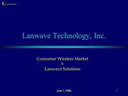 June 1, 1999. 1 Lanwave Technology, Inc. Consumer Wireless Market & Lanwave Solutions.