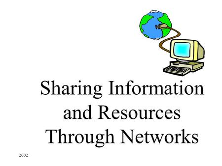 2002 Sharing Information and Resources Through Networks.