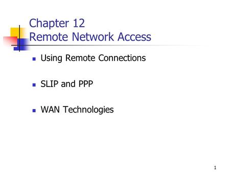 1 Chapter 12 Remote Network Access Using Remote Connections SLIP and PPP WAN Technologies.