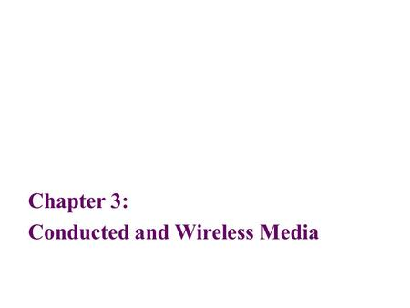 Chapter 3: Conducted and Wireless Media. 2 Objectives After reading this chapter, you should be able to: Outline the characteristics of twisted pair wire,