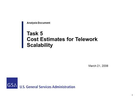 0 Analysis Document Task 5 Cost Estimates for Telework Scalability March 21, 2006.