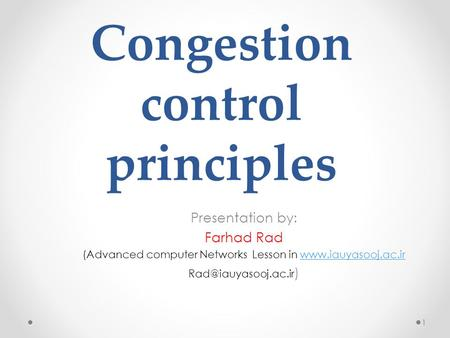 Congestion control principles Presentation by: Farhad Rad (Advanced computer Networks Lesson in
