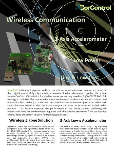Wireless Zigbee Solution ZigBee is a suite of high level communication protocols using small, low-power digital radios based on the IEEE 802.15.4-2003.