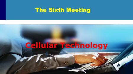 The Sixth Meeting Cellular Technology.  The development of information and communication technology is very fast.  Communication use cables becoming.
