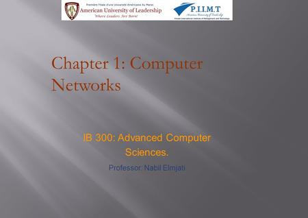 Chapter 1: Computer Networks IB 300: Advanced Computer Sciences. Professor: Nabil Elmjati.