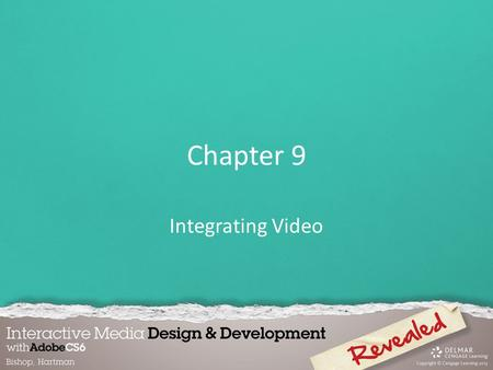 Chapter 9 Integrating Video. Digital video is a series of bitmap images that, when played back, create the illusion of movement. The quality and overall.