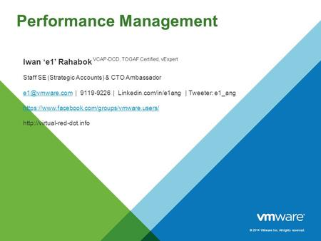 © 2014 VMware Inc. All rights reserved. Performance Management Iwan 'e1' Rahabok Staff SE (Strategic Accounts) & CTO Ambassador