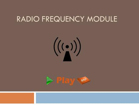 RADIO FREQUENCY MODULE. Introduction  An RF module is a small electronic circuit used to transmit and receive radio signals.  As the name suggests,