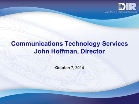 Communications Technology Services John Hoffman, Director October 7, 2014.