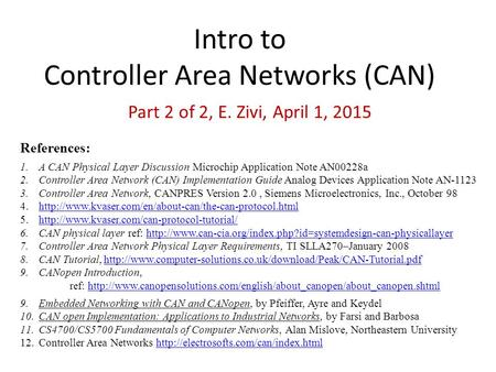 Intro to Controller Area Networks (CAN) Part 2 of 2, E. Zivi, April 1, 2015 References: 1.A CAN Physical Layer Discussion Microchip Application Note AN00228a.
