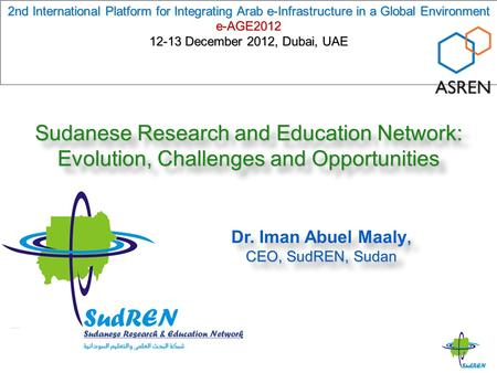 Sudanese Research and Education Network: Evolution, Challenges and Opportunities 2nd International Platform for Integrating Arab e-Infrastructure in a.