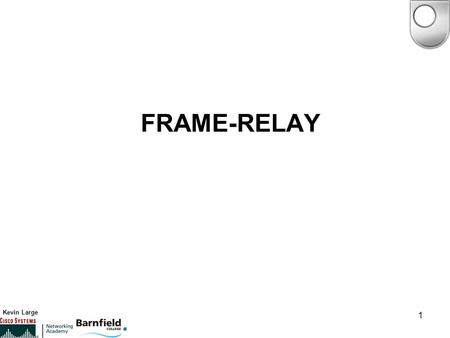 Kevin Large 1 FRAME-RELAY. Kevin Large 2 What is Frame-relay Frame-relay is a packet switching technology that offers fast flexible networking. Typical.