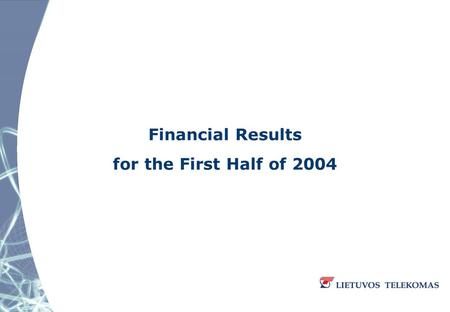 Financial Results for the First Half of 2004. Highlights – First Half of 2004  On 1 April 2004 a new management structure of Lietuvos Telekomas was implemented.