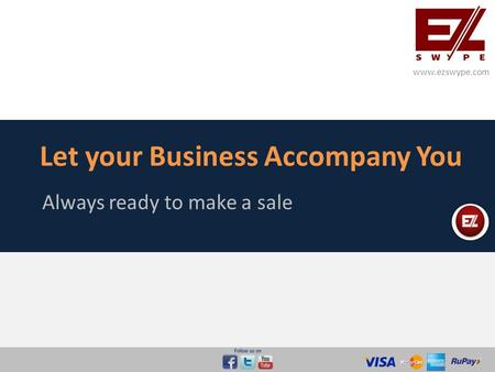 Let your Business Accompany You Always ready to make a sale www.ezswype.com.
