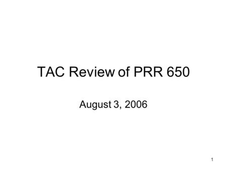 "1 TAC Review of PRR 650 August 3, 2006. 2 Board Charge to TAC Board remanded PRR 650 to TAC for: ""an analysis of how to ensure that consumers pay only."