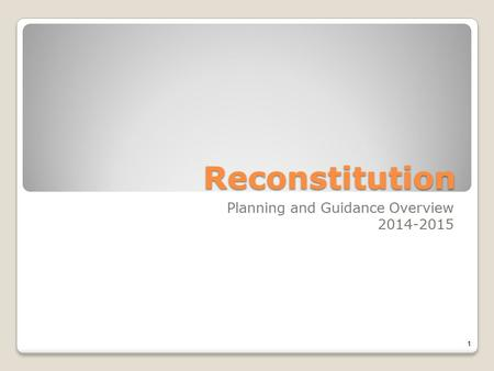 Reconstitution Planning and Guidance Overview 2014-2015 1.